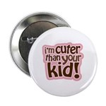 """I'm Cuter Than Your Kid 2.25"""" Button"""