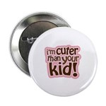 """I'm Cuter Than Your Kid 2.25"""" Button (100 pack)"""