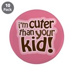 """I'm Cuter Than Your Kid 3.5"""" Button (10 pack)"""