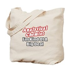 """Analytical Chemist Big Deal"" Tote Bag"