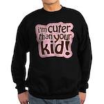 I'm Cuter Than Your Kid Sweatshirt (dark)