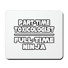 """Toxicologist..Ninja"" Mousepad"