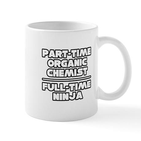"""""""Organic Chemist..Ninja"""" Mug"""