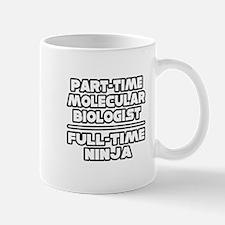 """""""Molecular Biologist..Ninja"""" Mug"""