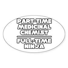 """Medicinal Chemist..Ninja"" Oval Decal"