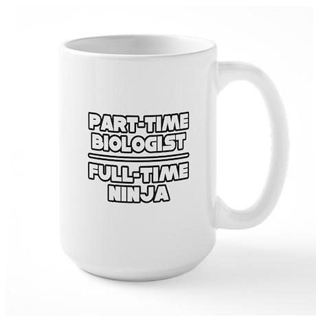 """""""Biologist..Ninja"""" Large Mug"""