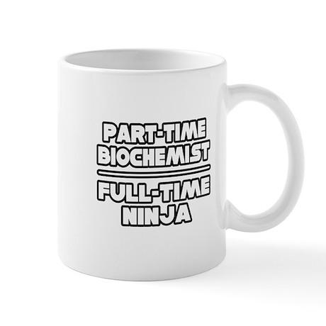 """""""Biochemist...Ninja"""" Mug"""