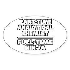 """Analytical Chemist..Ninja"" Oval Decal"