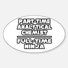 """Analytical Chemist..Ninja"" Oval Decal"