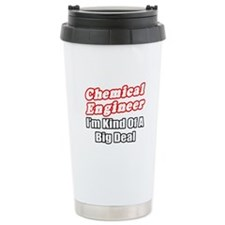 """Chemical Engineer..Big Deal"" Thermos Mug"