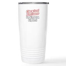 """Chemical Engineer..Big Deal"" Travel Mug"