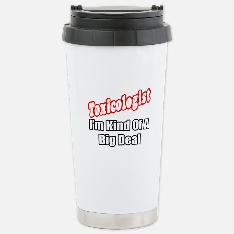 """Toxicologist..Big Deal"" Travel Mug"