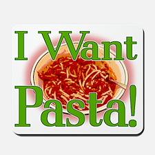 I Want Pasta! Mousepad