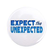 "Expect the Unexpected 3.5"" Button"