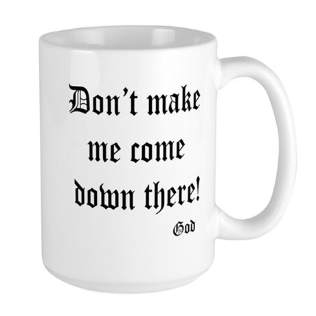 Large Mug-Dont make me come down there!