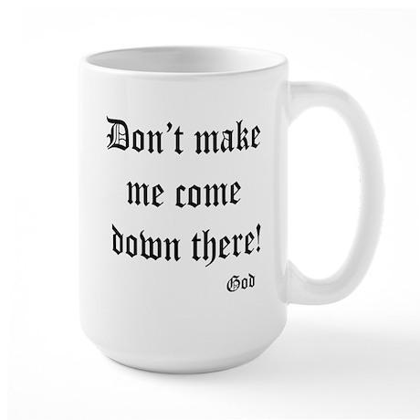 Large Mug-Dont make me come down there!