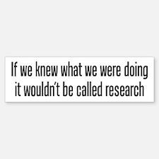 They call it research Bumper Bumper Bumper Sticker