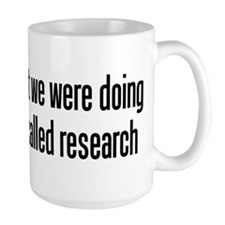 They call it research Ceramic Mugs