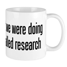 They call it research Small Mug