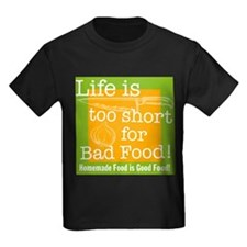 Life is too short for Bad Food! T