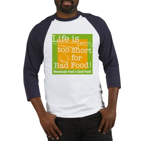 Life is too short for Bad Food! Baseball Jersey