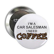 "Car Salesman Need Coffee 2.25"" Button"