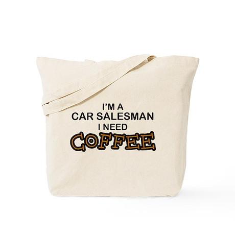 Car Salesman Need Coffee Tote Bag
