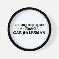 You'd Drink Too Car Salesman Wall Clock