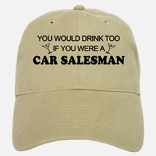 You'd Drink Too Car Salesman Baseball Baseball Cap