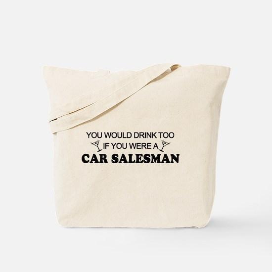 You'd Drink Too Car Salesman Tote Bag