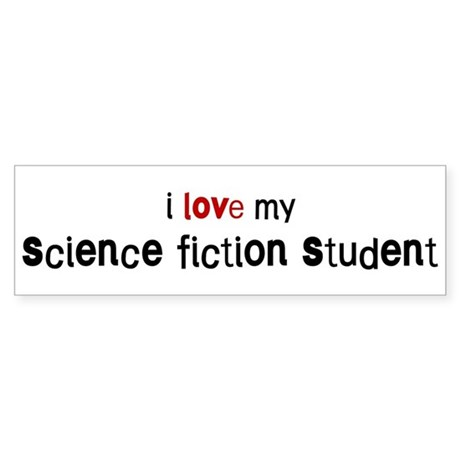 I love my Science Fiction Stu Bumper Sticker