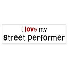 I love my Street Performer Bumper Bumper Sticker