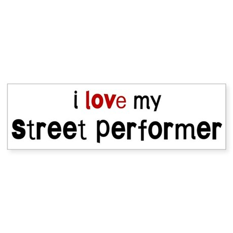 I love my Street Performer Bumper Sticker