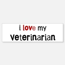 I love my Veterinarian Bumper Bumper Bumper Sticker