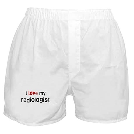 I love my Radiologist Boxer Shorts