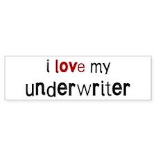 I love my Underwriter Bumper Bumper Sticker