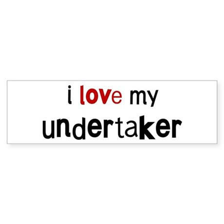 I love my Undertaker Bumper Sticker