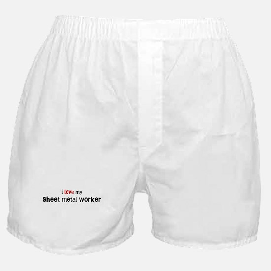 I love my Sheet Metal Worker Boxer Shorts