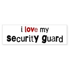 I love my Security Guard Bumper Bumper Sticker