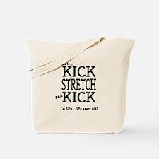 Kick Stretch and Kick - 50 ye Tote Bag
