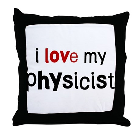 I love my Physicist Throw Pillow