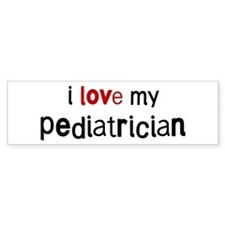 I love my Pediatrician Bumper Bumper Sticker