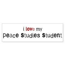 I love my Peace Studies Stude Bumper Bumper Sticker
