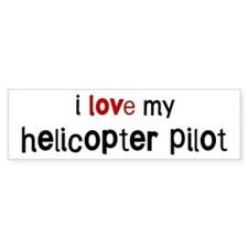 I love my Helicopter Pilot Bumper Bumper Sticker