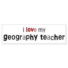 I love my Geography Teacher Bumper Bumper Sticker
