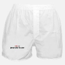 I love my Geography Teacher Boxer Shorts