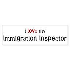 I love my Immigration Inspect Bumper Bumper Sticker