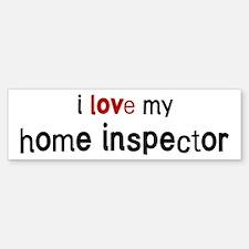 I love my Home Inspector Bumper Bumper Bumper Sticker