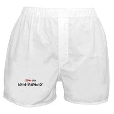 I love my Home Inspector Boxer Shorts