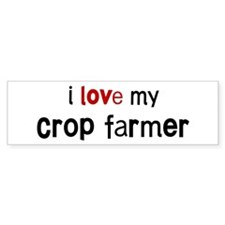 I love my Crop Farmer Bumper Bumper Sticker